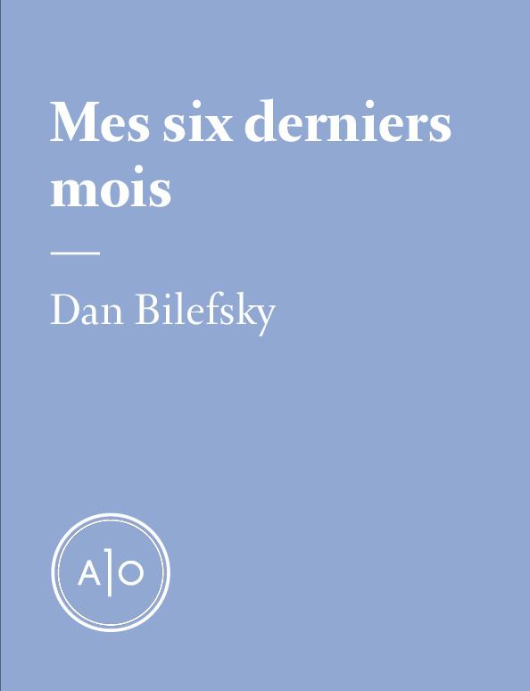 Mes six derniers mois: Dan Bilefsky