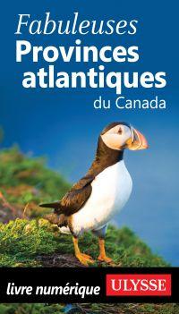 Fabuleuses Provinces atlantiques du Canada