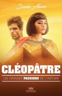 Les grandes passions de l'histoire - Cléopâtre