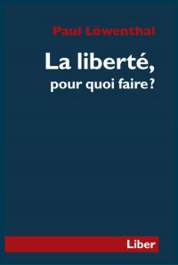 La Liberté, pour quoi faire?