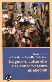 Image de couverture (La guerre culturelle des conservateurs québécois)