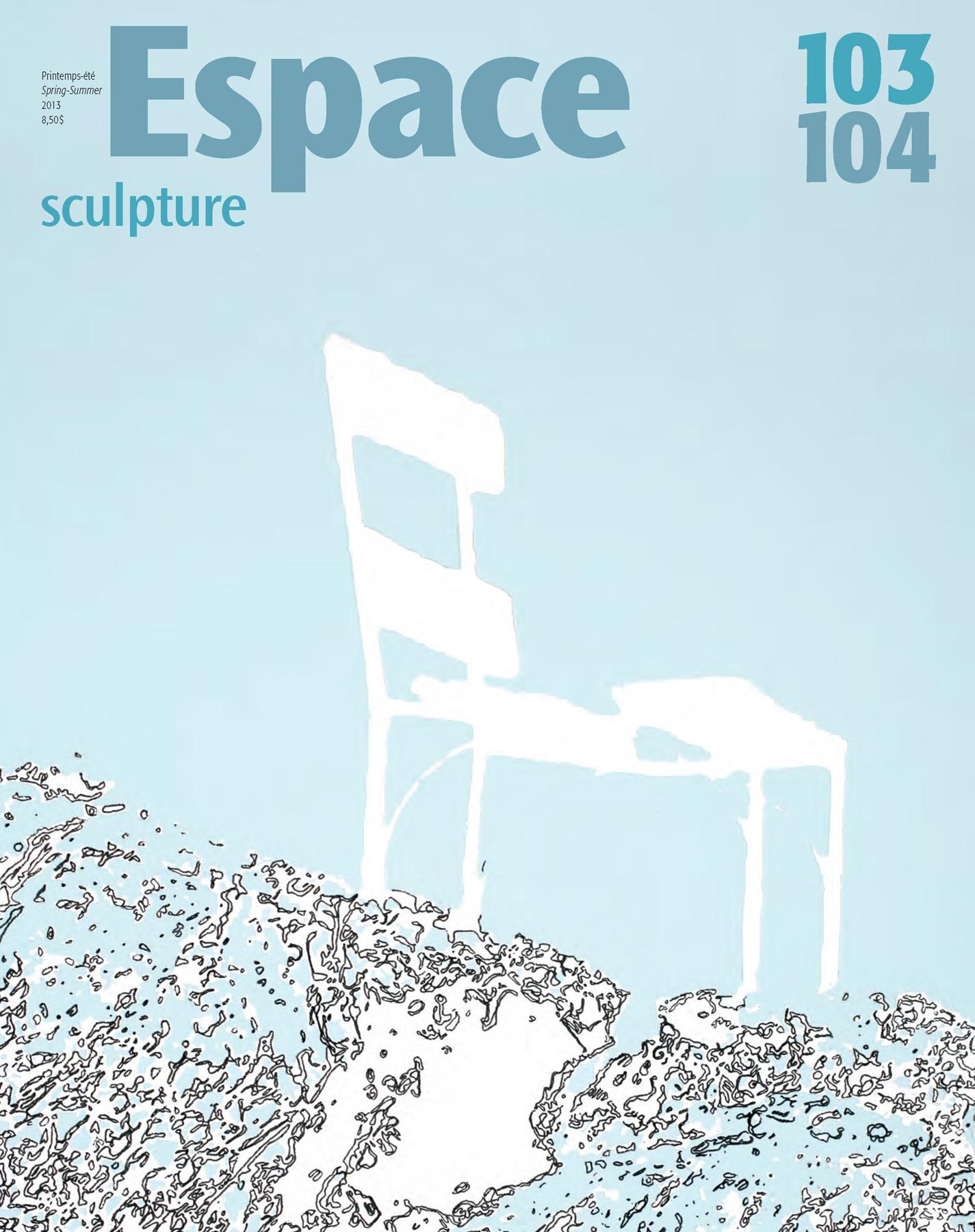 Espace Sculpture. No. 103-104, Printemps-Été 2013