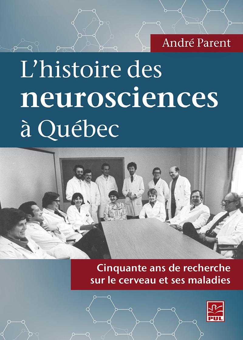 L'histoire des neurosciences à Québec. Cinquante ans de recherche sur le cerveau et ses maladies