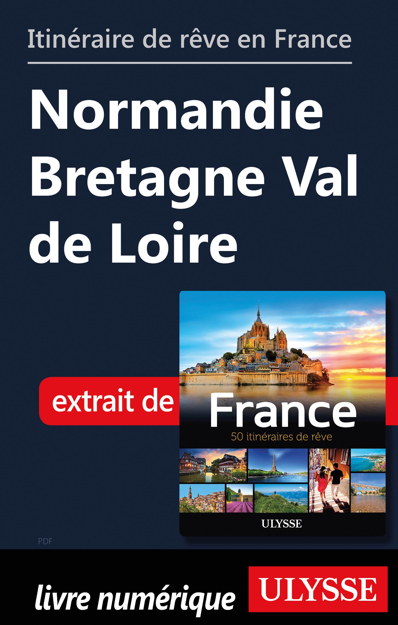 Itinéraire de rêve en France Normandie Bretagne Val de Loire