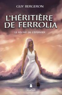 L'héritière de Ferrolia - Le règne de l'épervier