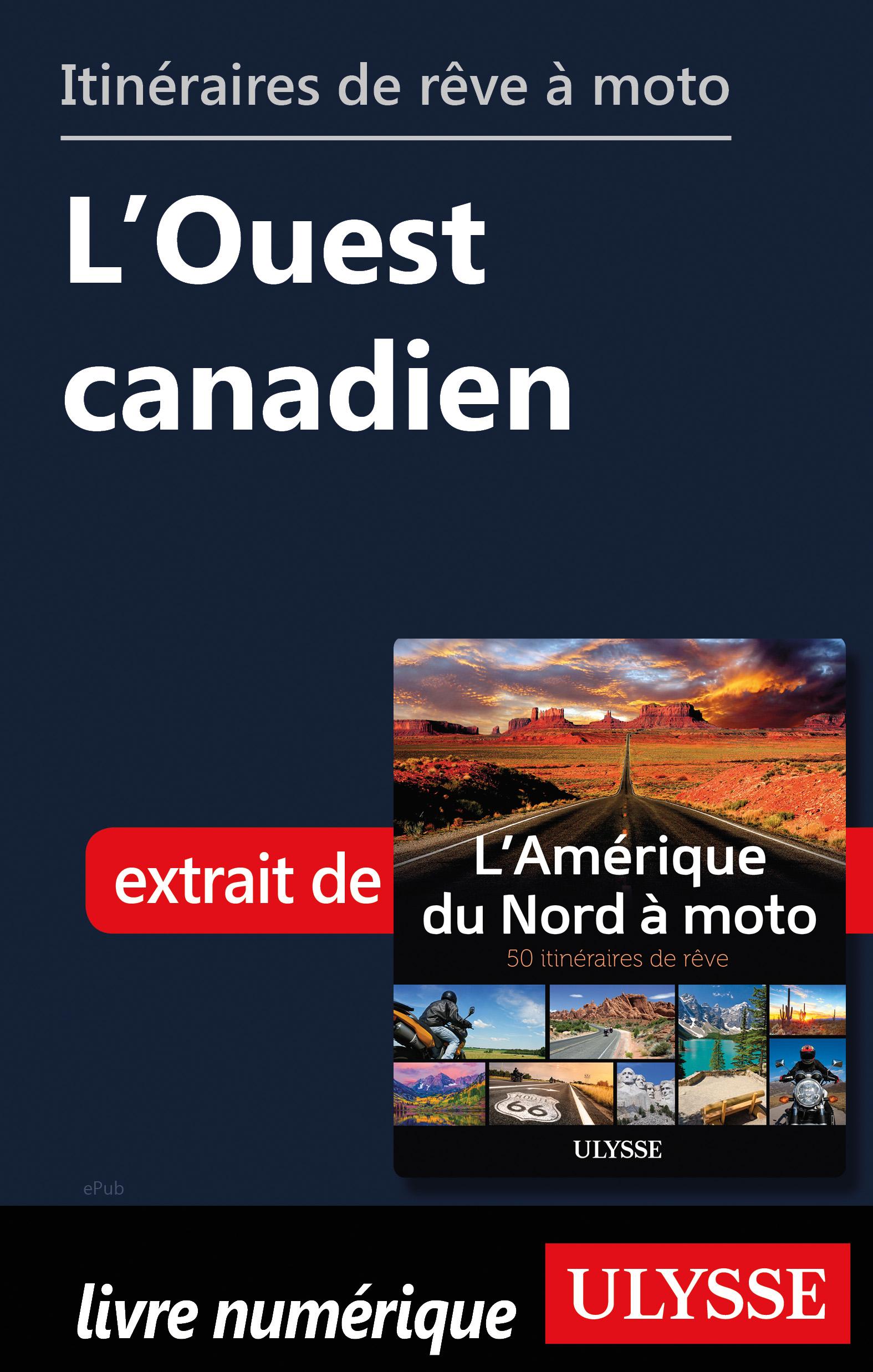 Itinéraires de rêve à moto - L'Ouest canadien