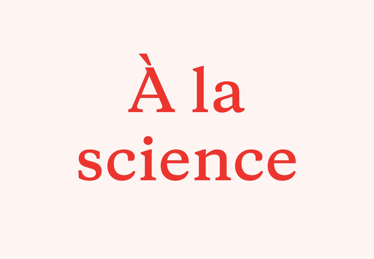 À la science