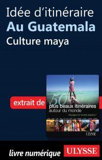 Idée d'itinéraire au Guatemala - Culture maya