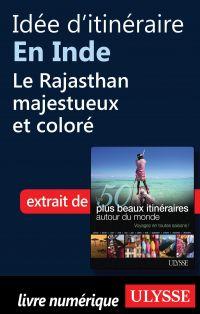 Idée d'itinéraire en Inde, le Rajasthan majestueux et coloré