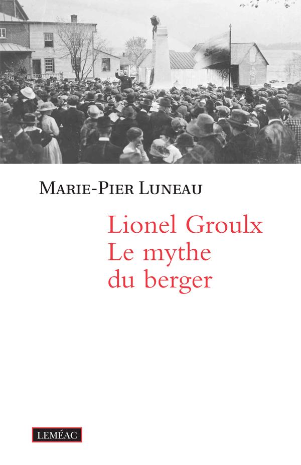 Lionel Groulx. Le mythe du ...
