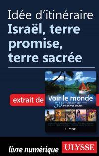 Idée d'itinéraire - Israël, terre promise, terre sacrée
