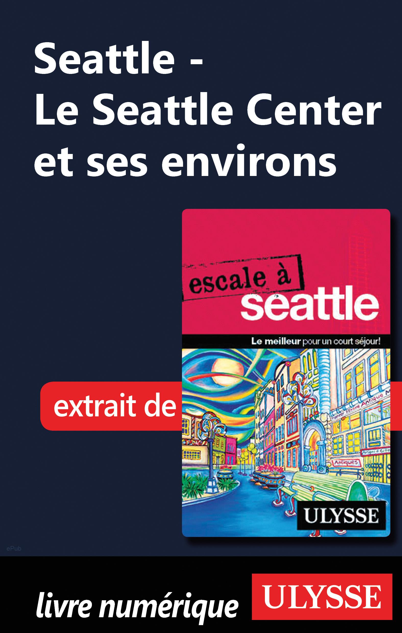 Le Seattle Center et ses en...