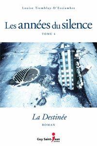 Les années du silence, tome 4 : La destinée