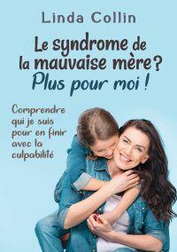 Le syndrome de la mauvaise mère ? Plus pour moi !