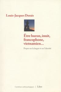 Être huron, inuit, francophone, vietnamien…