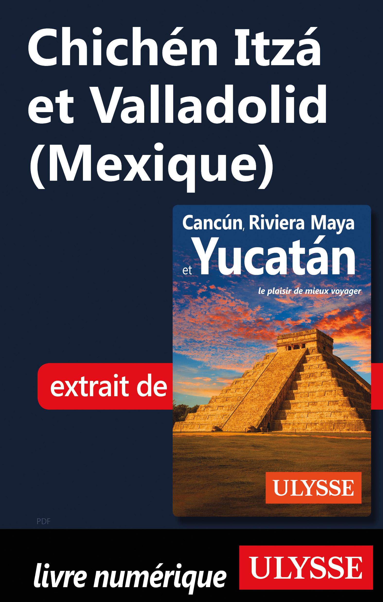 Chichén Itzá etValladolid ...