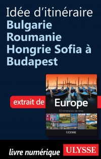 Idée d'itinéraire Bulgarie Roumanie Hongrie Sofia à Budapest