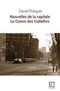 Nouvelles de la capitale suivi de Le Canon des Gobelins