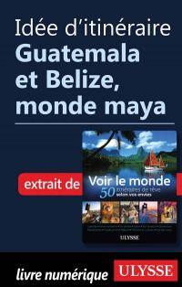 Idée d'itinéraire - Guatemala et Belize, monde maya