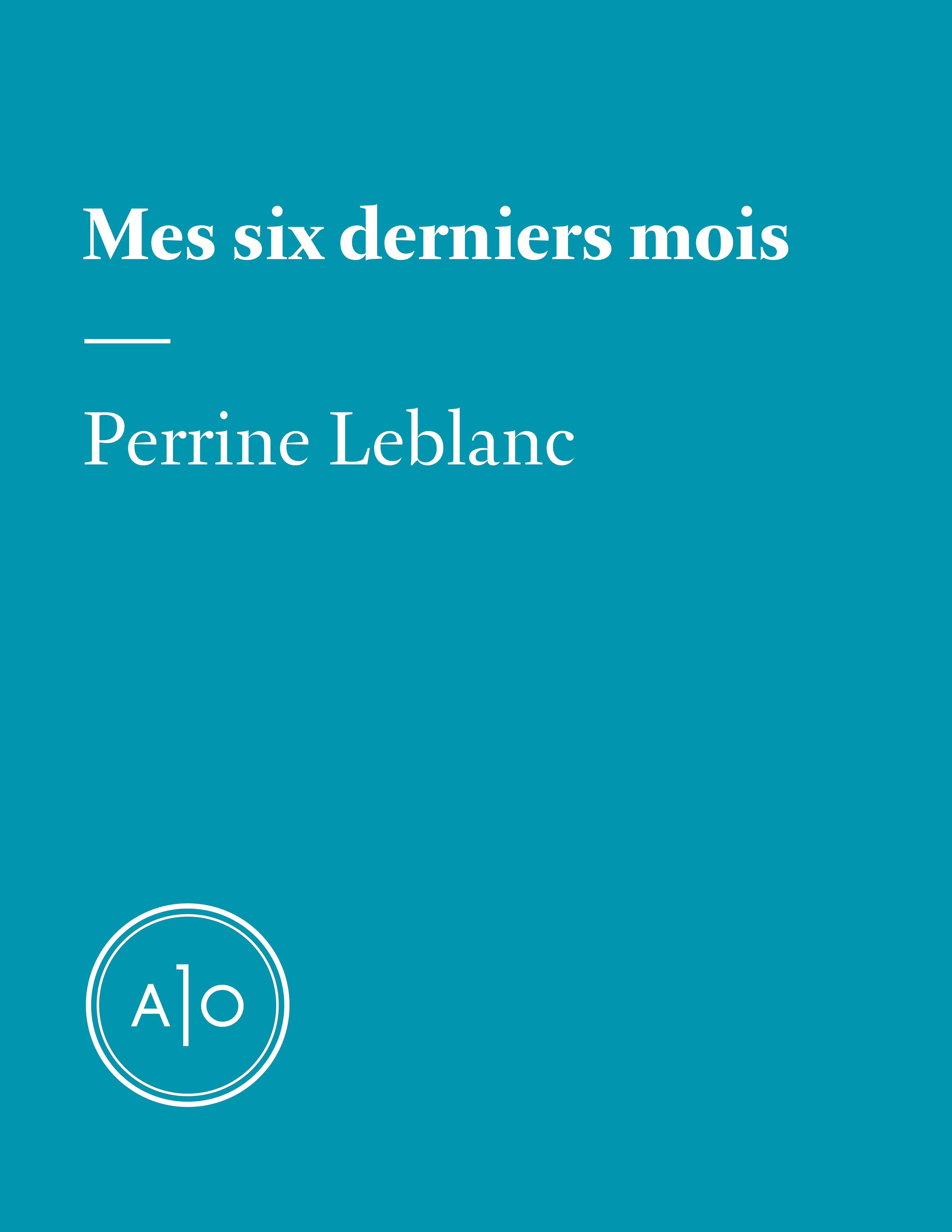 Mes six derniers mois: Perrine Leblanc