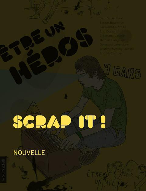 Scrap it !, Être un héros - Des histoires de gars