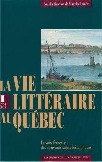 Vie littéraire au Québec vol 1 (1764-1805)
