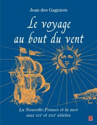 Le voyage au bout du vent : La Nouvelle-France et la mer aux XVIe et XVII siècles