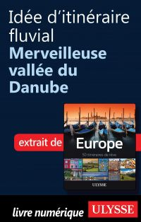 Idée d'itinéraire fluvial - Merveilleuse vallée du Danube