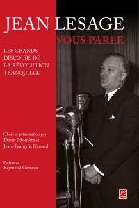 Jean Lesage vous parle : Les grands discours de la Révolution tranquille