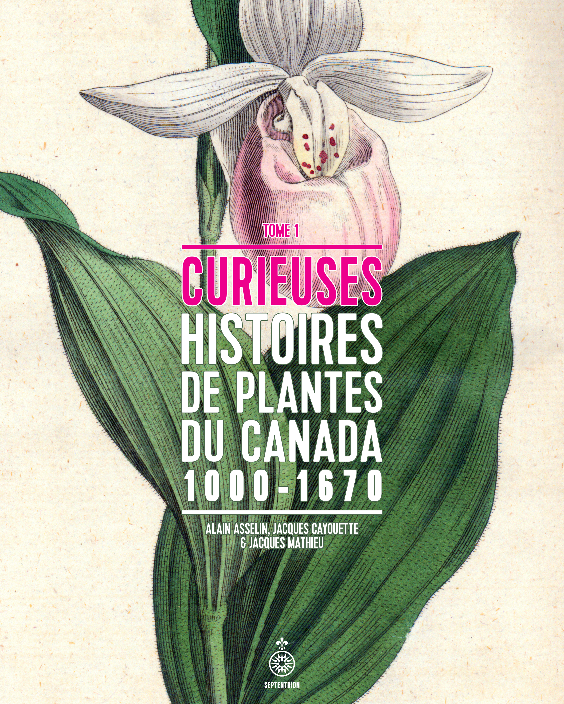 Curieuses histoires de plantes du Canada, tome 1