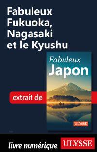 Fabuleux Fukuoka, Nagasaki et le Kyushu