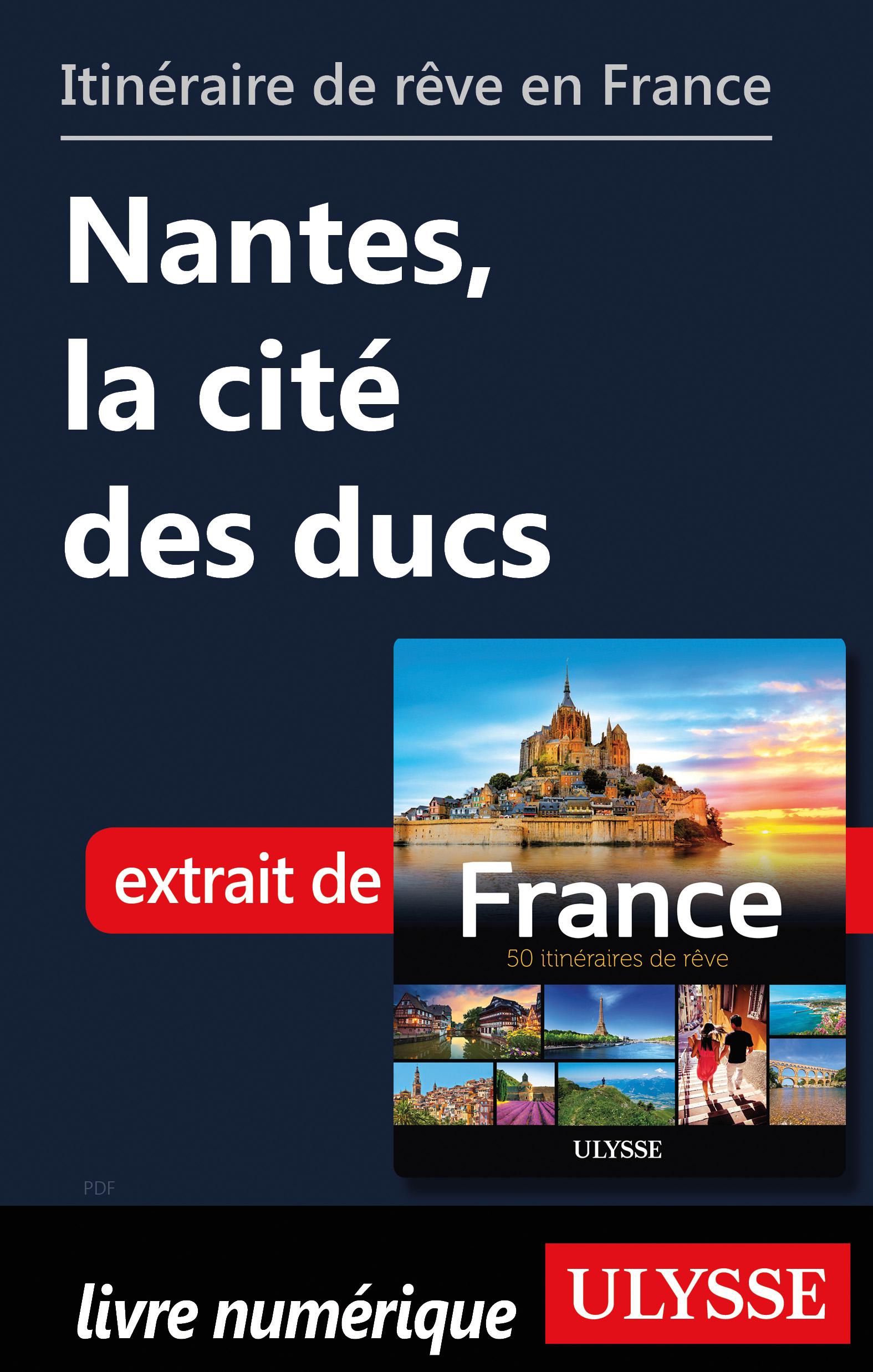 Itinéraire de rêve en France - Nantes, la cité des ducs