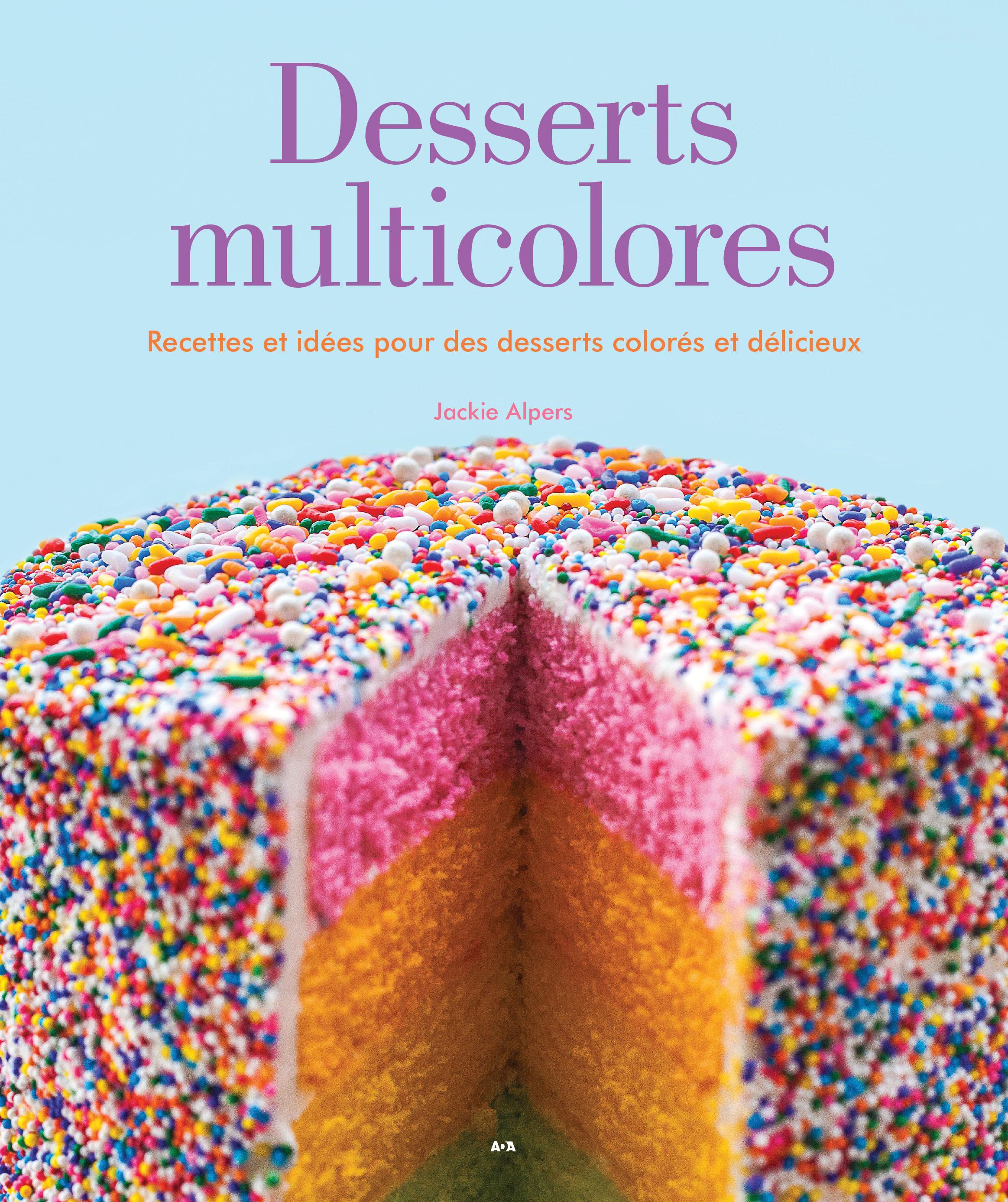 Desserts multicolores, Recettes et idées pour des desserts colorés et délicieux