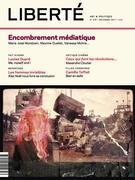 Revue Liberté 318 - Encombrement médiatique