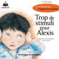 Trop de stimuli pour Alexis: une histoire sur... l'hypersensibilité