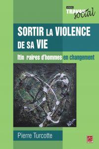 Sortir la violence de sa vie : Itinéraires d'hommes en...