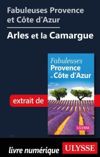 Fabuleuses Provence et Côte d'Azur: Arles et la Camargue