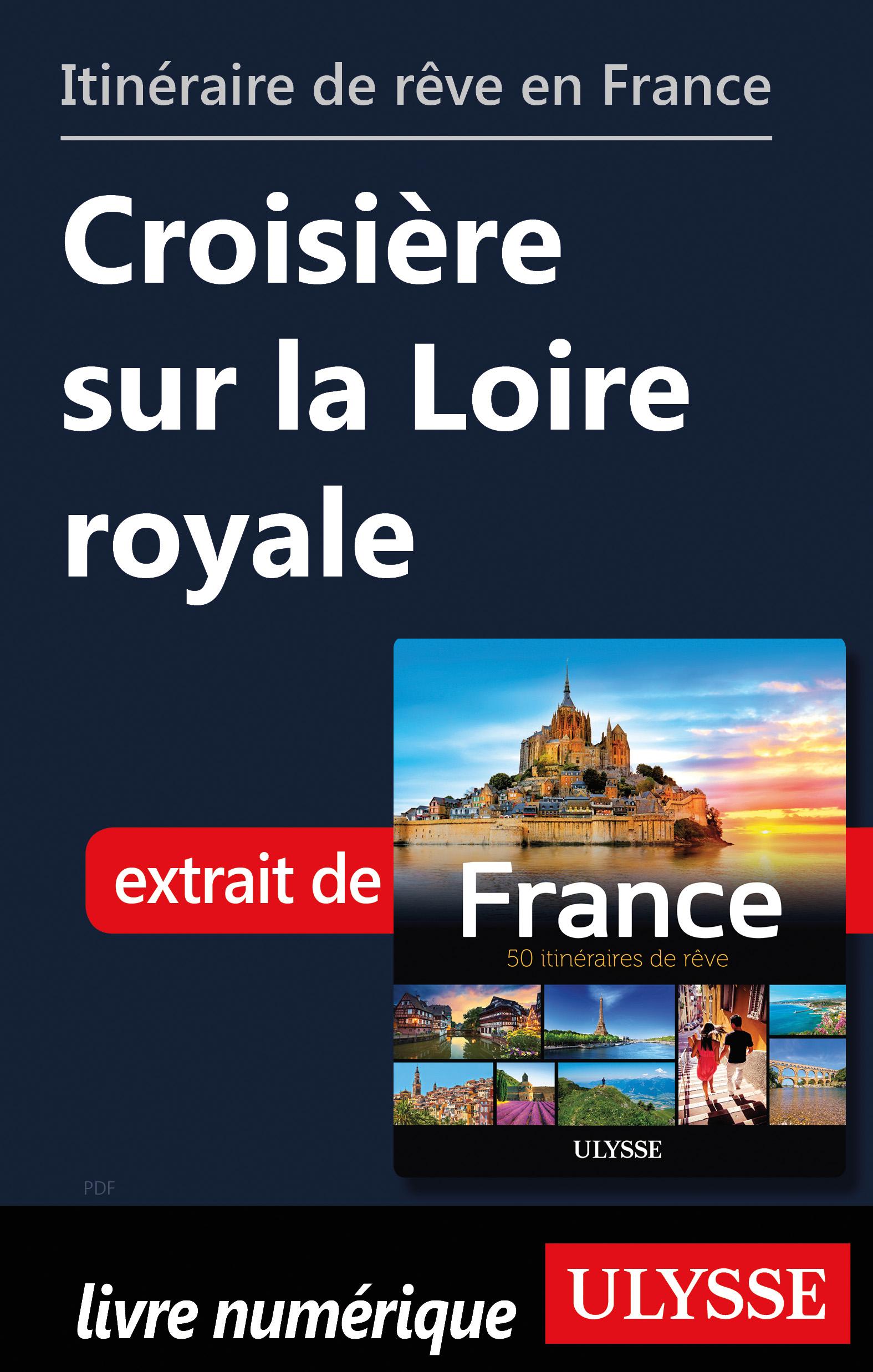 Itinéraire de rêve en France Croisière sur la Loire royale