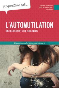 10 questions sur... L'automutilation chez les adolescents et les jeunes adultes