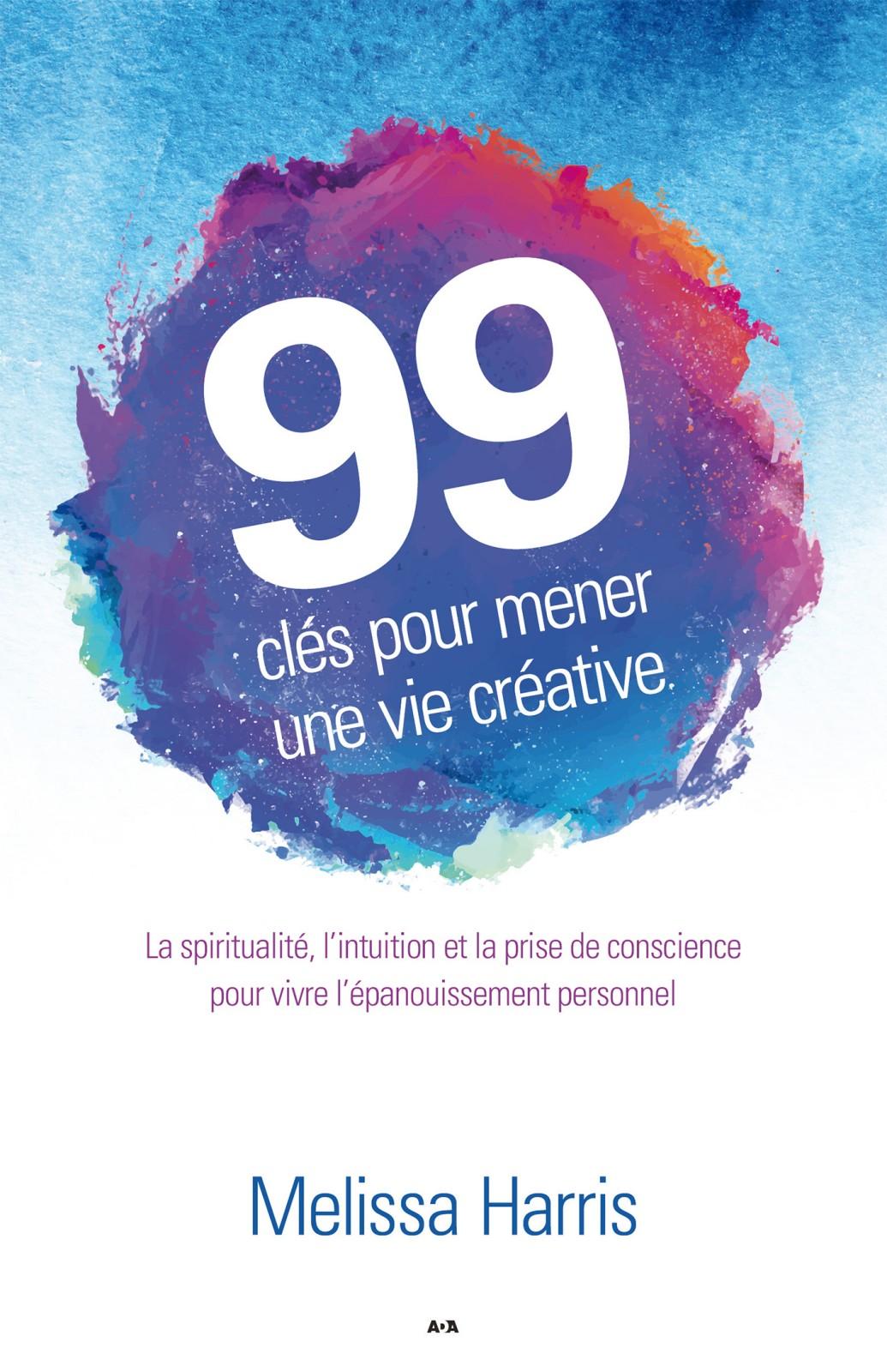 99 clés pour mener une vie créative, La spiritualité, l'intuition et la prise de conscience au service de l'épanouissement personnel