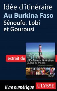 Idée d'itinéraire au Burkina Faso, Sénoufo, Lobi et Gourousi