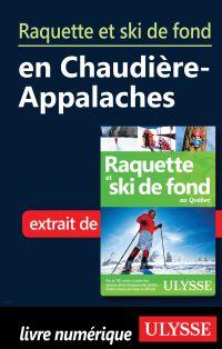Raquette et ski de fond en Chaudière-Appalaches