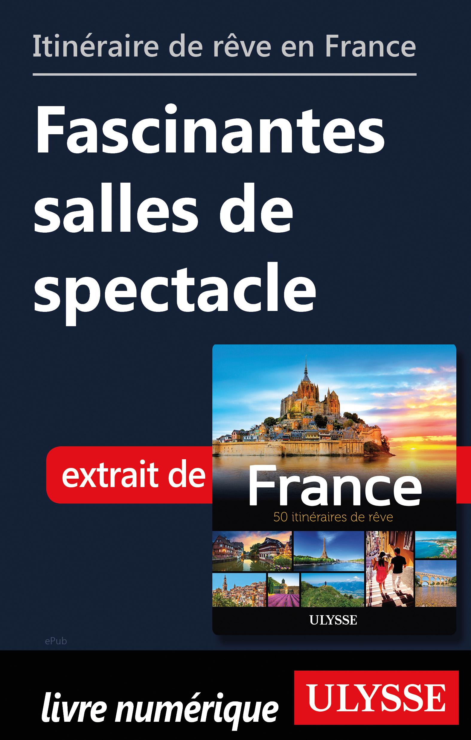 Itinéraire de rêve en France Fascinantes salles de spectacle