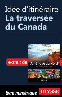 Idée d'itinéraire - La traversée du Canada