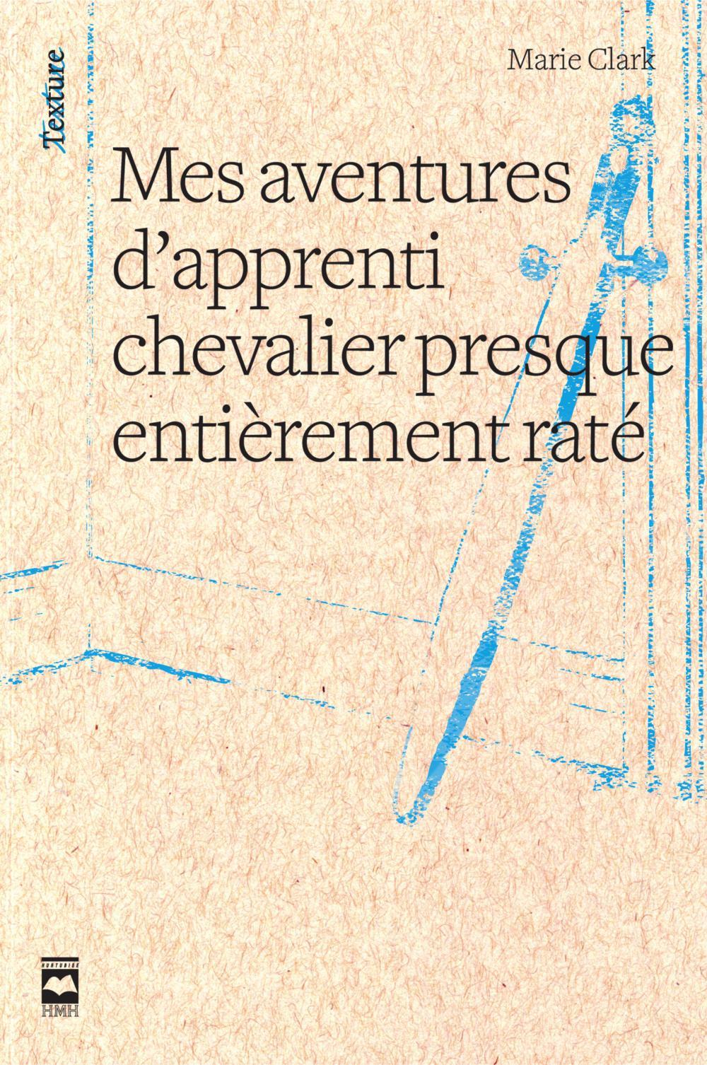 Mes Aventures d'Apprenti Chevalier Presque Entièrement Raté - Marie Clark