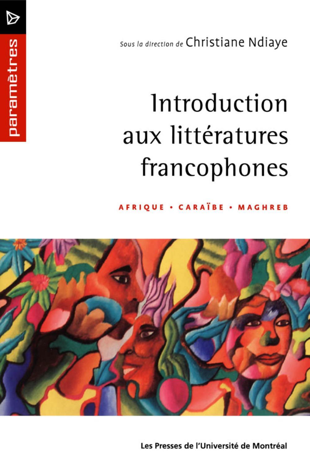 Introduction aux littératures francophones. Afrique · Caraïbe · Maghreb