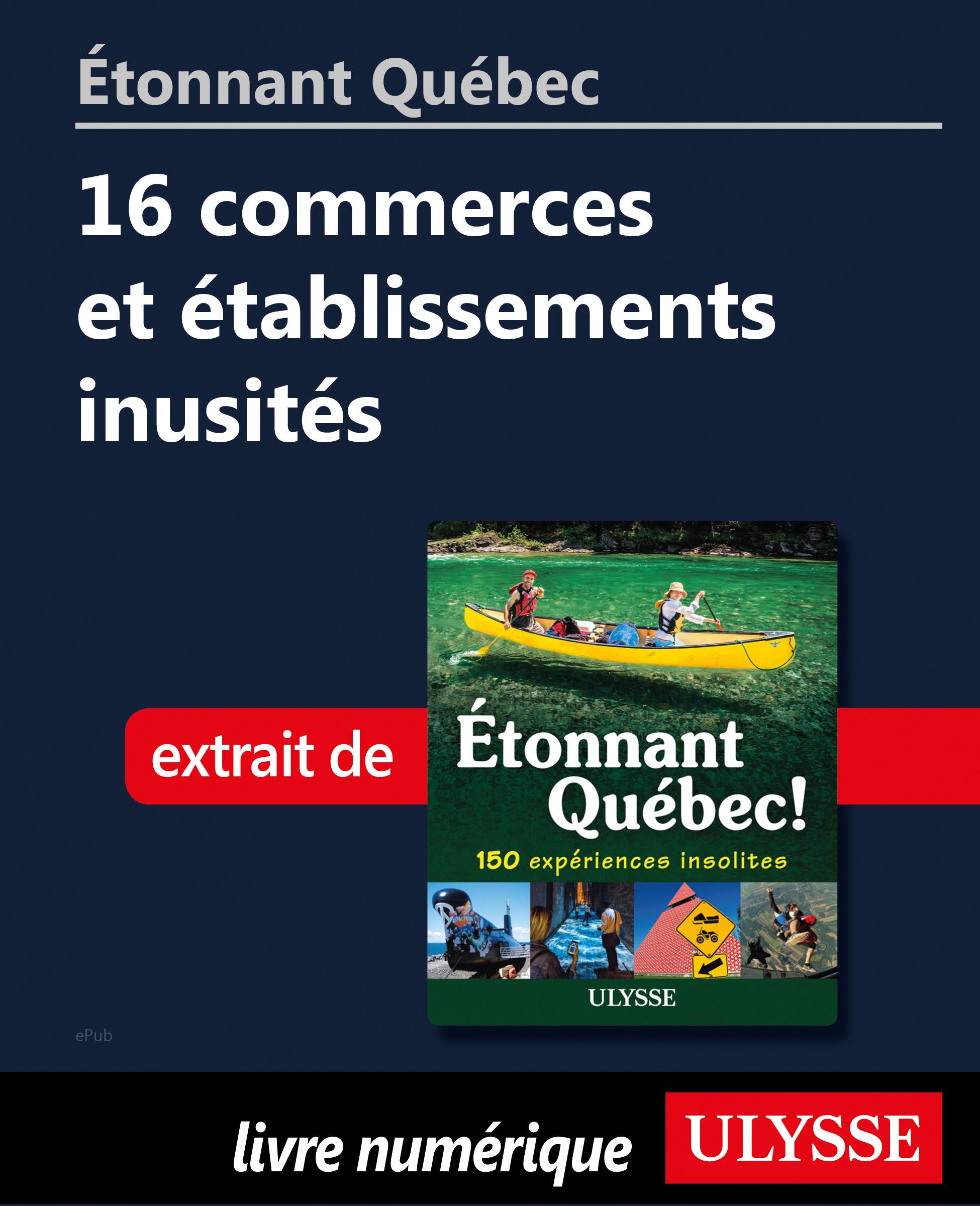 Étonnant Québec: 16 commerc...