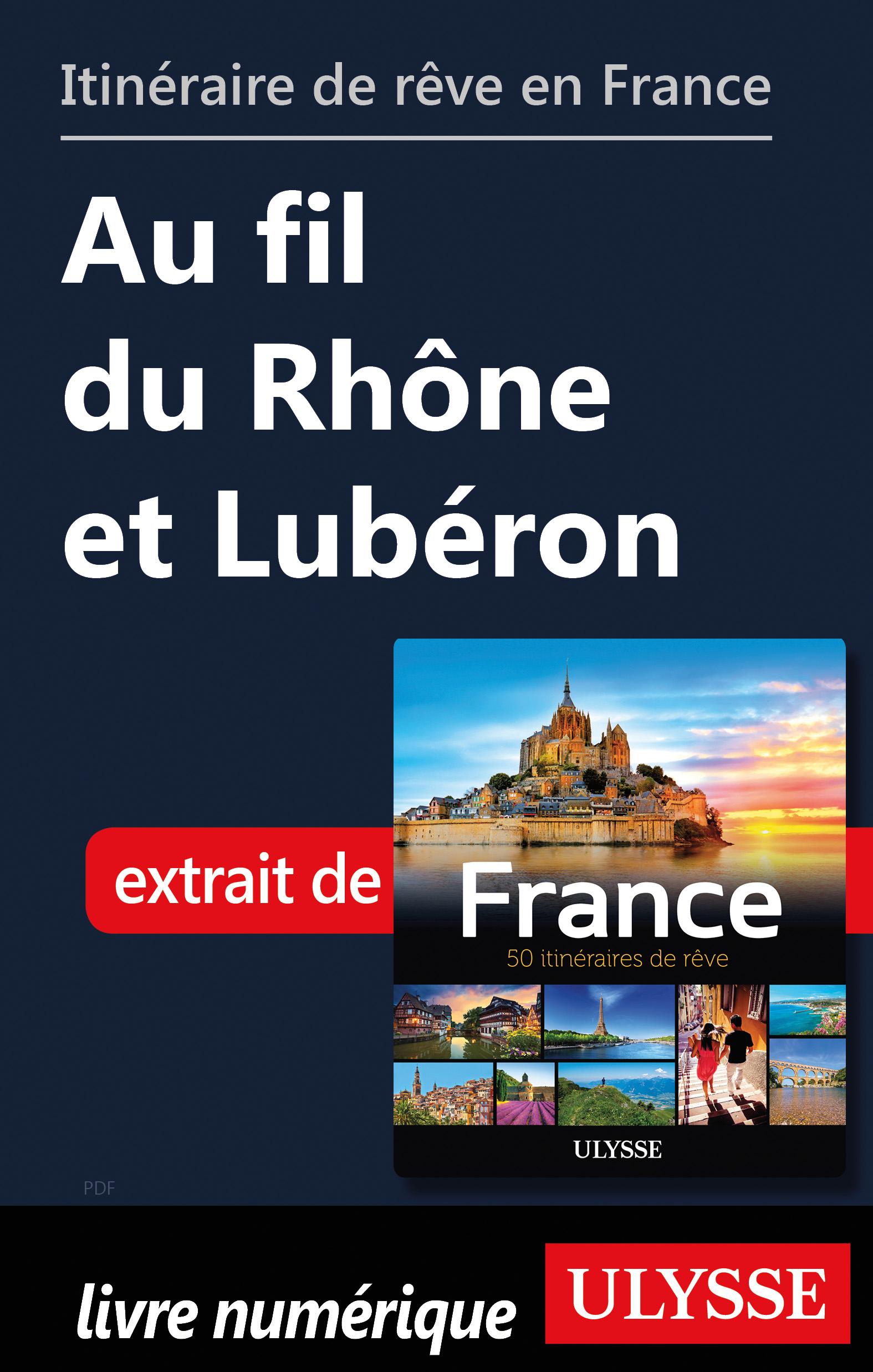 Itinéraire de rêve en France Au fil du Rhône et Lubéron