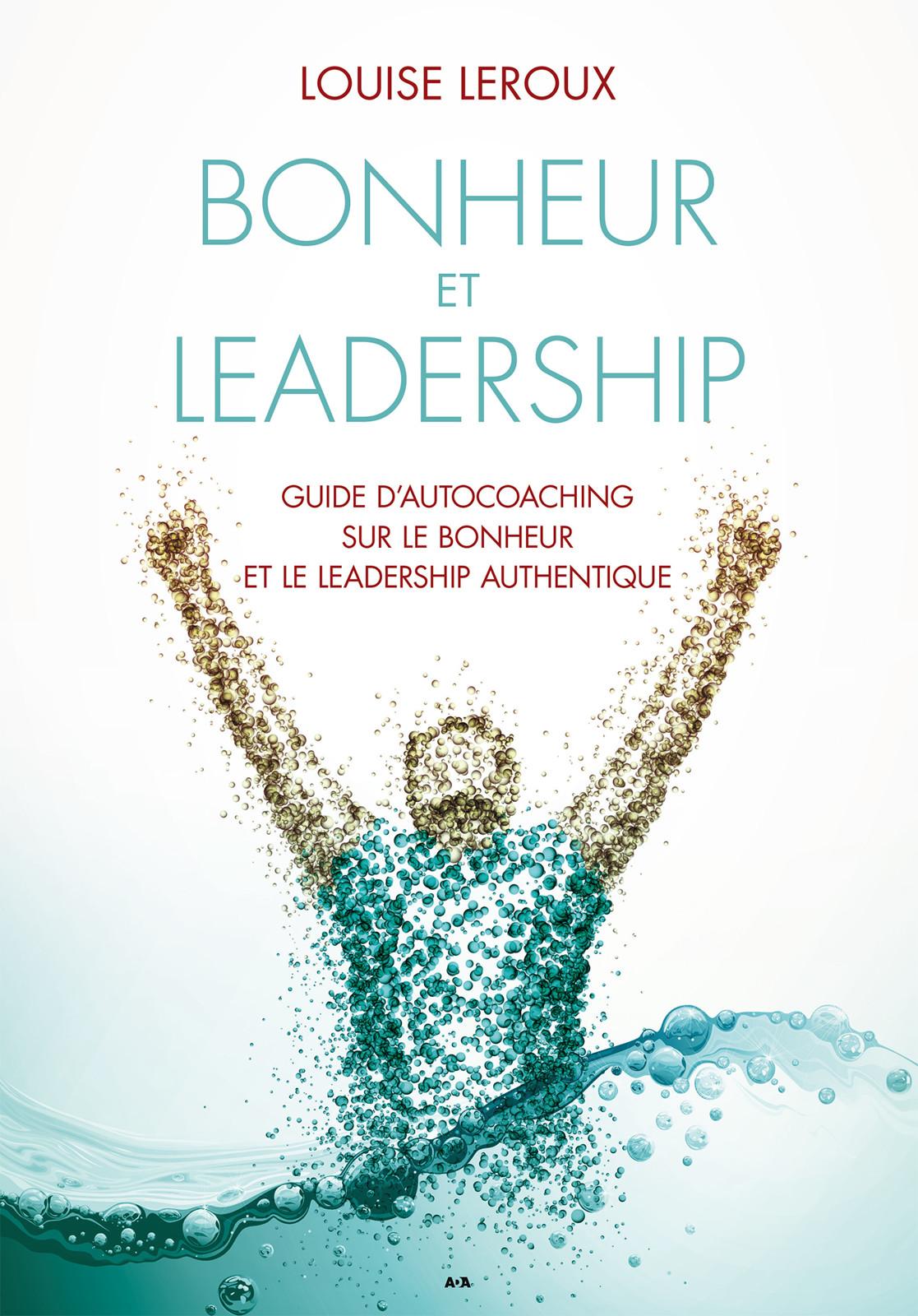 Bonheur et leadership, Guide d'autocoaching sur le bonheur et le leadership authentique