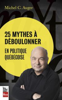 Cover image (25 mythes à déboulonner en politique québécoise)